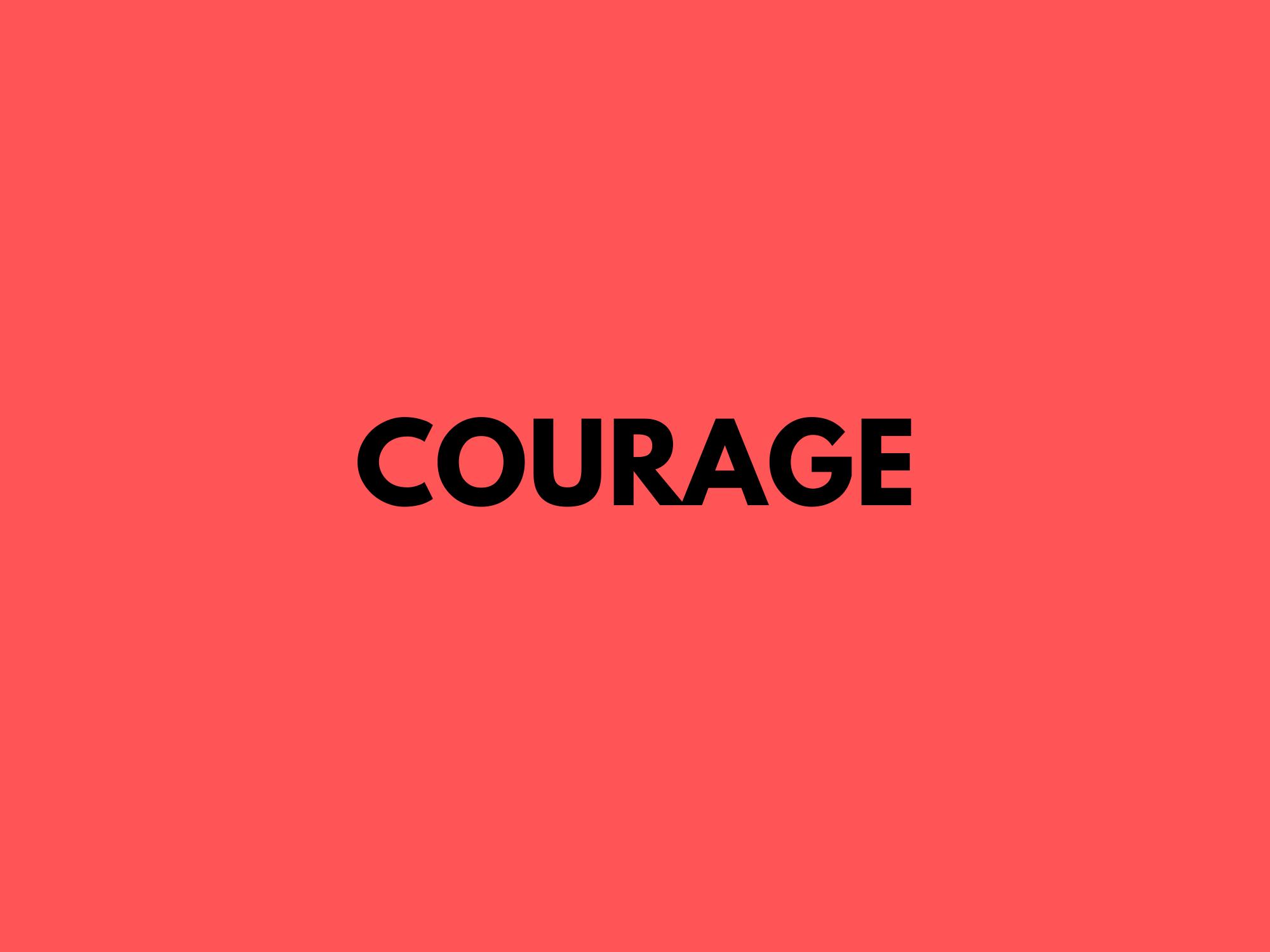 #1. Le courage, c'est de la peur transformée en action.